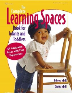 The Complete Learning Spaces Book for Infants and Todd: 54 Integrated Areas With Play Experiences (Paperback)