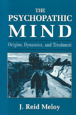 The Psychopathic Mind: Origins, Dynamics, and Treatment (Paperback)