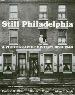 Still Philadelphia: A Photographic History, 1890-1940 (Hardcover)