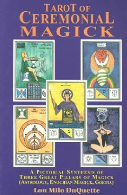 Tarot of Ceremonial Magick: A Pictorial Synthesis of Three Great Pillars of Magick : Enochian, Goetia, Astrology (Paperback)