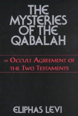 The Mysteries of the Qabalah: Or Occult Agreement of the Two Testaments (Paperback)