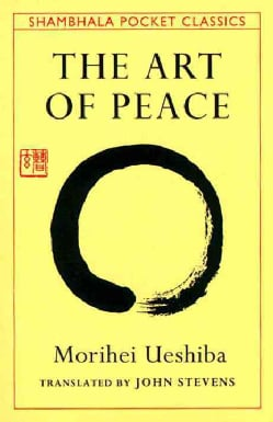The Art of Peace: Teachings of the Founder of Aikido (Paperback)
