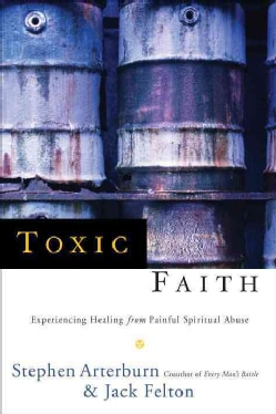 Toxic Faith: Experiencing Healing from Painful Spiritual Abuse (Paperback)