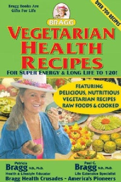 Bragg Vegetarian Health Recipes: For Super Energy & Long Life to 120! (Paperback)