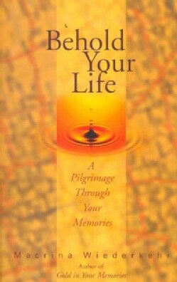Behold Your Life: A Pilgrimage Through Your Memories (Paperback)