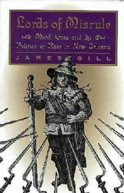 Lords of Misrule: Mardi Gras and the Politics of Race in New Orleans (Paperback)