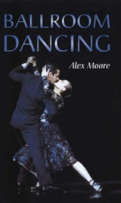 Ballroom Dancing: With 100 Diagrams of the Quickstep, Waltz, Foxtrot, Tango (Hardcover)