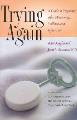 Trying Again: A Guide to Pregnancy After Miscarriage, Stillbirth, and Infant Loss (Paperback)