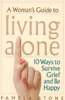 A Woman's Guide to Living Alone: 10 Ways to Survive Grief and Be Happy (Paperback)