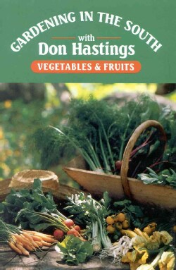 Gardening in the South With Don Hastings: Vegetables and Fruits (Hardcover)