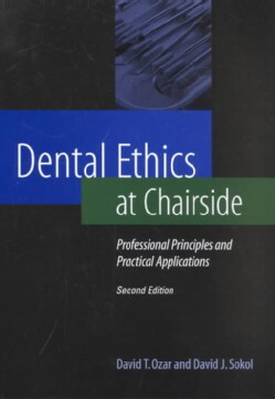 Dental Ethics at Chairside: Professional Principles and Practical Applications (Paperback)