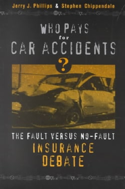 Who Pays for Car Accidents?: The Fault Versus No-Fault Insurance Debate (Paperback)