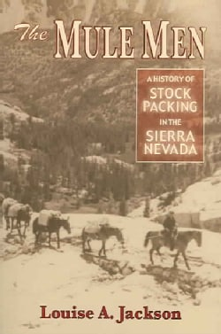 The Mule Men: A History Of Stock Packing In The Sierra Nevada (Paperback)