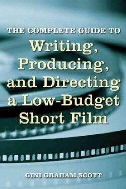The Complete Guide to Writing, Producing, and Directing a Low-Budget Short Film (Paperback)