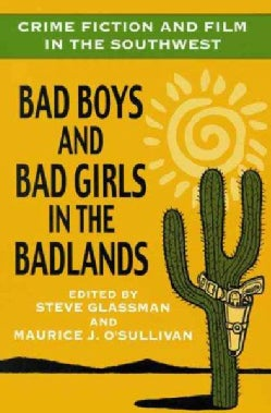 Crime Fiction and Film in the Southwest: Bad Boys and Bad Girls in the Badlands (Paperback)