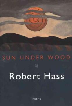 Sun Under Wood: New Poems (Paperback)