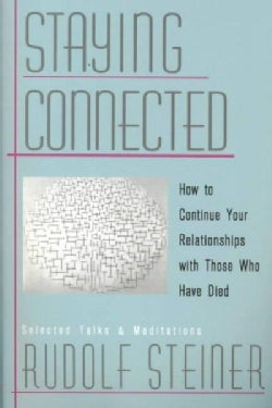 Staying Connected: How to Continue Your Relationships With Those Who Have Died : Selected Talks and Meditations 1... (Paperback)