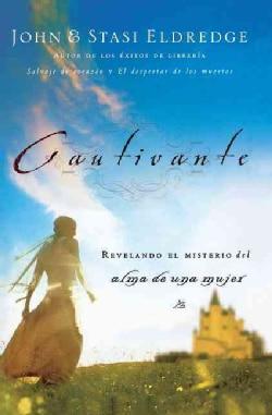 Cautivante/captivating: Revelando El Misterio del afma de una mujer/Unveiling The Mystery Of A Woman's Soul (Paperback)