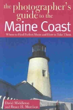 The Photographer's Guide to the Maine Coast: Where to Find Perfect Shots and How to Take Them (Paperback)