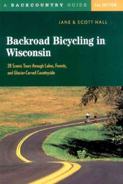 Backroad Bicycling in Wisconsin: 28 Scenic Tours Through Lakes, Forests, and Glacier-Carved Countryside (Paperback)