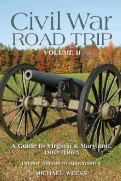 Civil War Road Trip: A Guide to Virginia & Maryland, 1863-1865: Bristoe Station to Appomattox (Paperback)