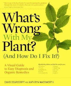 What's Wrong With My Plant? (And How Do I Fix It?): A Visual Guide to Easy Diagnosis and Organic Remedies (Paperback)