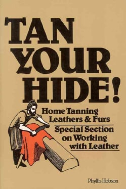 Tan Your Hide!: Home Tanning Leathers and Furs (Paperback)