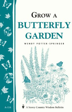 Grow a Butterfly Garden: Storey Country Wisdom Bulletin A-114 (Paperback)