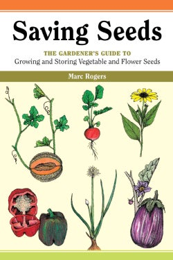 Saving Seeds: The Gardener's Guide to Growing and Storing Vegetable and Flower Seeds (Paperback)
