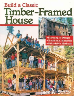 Build a Classic Timber-Framed House: Planning and Design, Traditional Materials, Affordable Methods (Paperback)