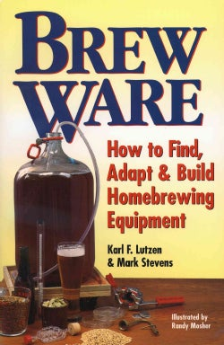 Brew Ware: How to Find, Adapt, & Build Homebrewing Equipment (Paperback)