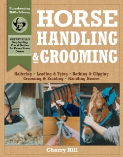 Horse Handling & Grooming: A Step-By-Step Photographic Guide to Mastering over 100 Horsekeeping Skills (Paperback)