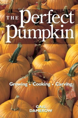 The Perfect Pumpkin: Growing/Cooking/carving (Paperback)