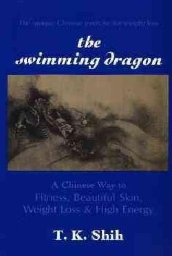 The Swimming Dragon: A Chinese Way to Fitness, Beautiful Skin, Weight Loss & High Energy (Paperback)