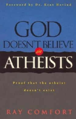 God Doesn't Believe in Atheists: Proof That the Atheist Doesn't Exist (Paperback)