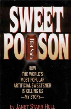 Sweet Poison: How the World's Most Popular Artificial Sweetener Is Killing Us--My Story (Paperback)