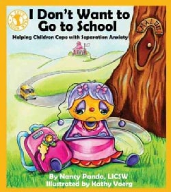 I Don't Want To Go To School: Helping Children Cope with Separation Anxiety (Paperback)