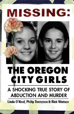 Missing: The Oregon City Girls: A Shocking True Story Of Abduction And Murder (Hardcover)