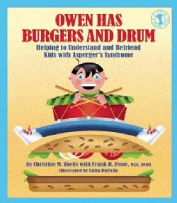 Owen Has Burgers and Drum: Helping to Understand and Befriend Kids With Asperger's Syndrome (Paperback)