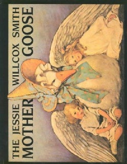 The Jessie Willcox Smith Mother Goose: A Careful and Full Selection of the Rhymes (Hardcover)