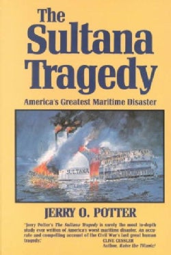 The Sultana Tragedy: America's Greatest Maritime Disaster (Hardcover)