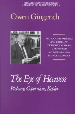 The Eye of Heaven: Ptolemy, Copernicus, Kepler (Hardcover)