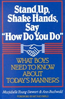 Stand Up, Shake Hands, Say How Do You Do: What Boys Need to Know About Today's Manners (Paperback)