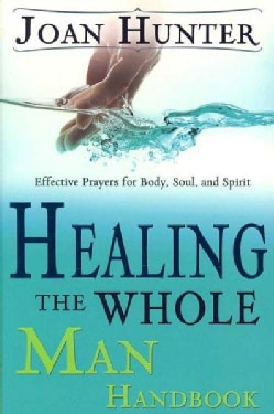 Healing the Whole Man Handbook: Effective Prayers for the Body, Soul, And Spirit (Paperback)