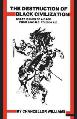 Destruction of Black Civilization: Great Issues of a Race from 4500 B.C. to 2000 A. D. (Paperback)