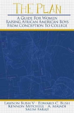 The Plan: A Guide for Women Raising African American Boys from Conception to College (Paperback)