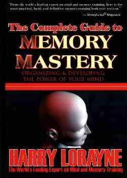 The Complete Guide to Memory Mastery: Organizing & Developing the Power of Your Mind (Paperback)