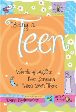 Being a Teen: Words of Advice from Someone Who's Been There (Paperback)
