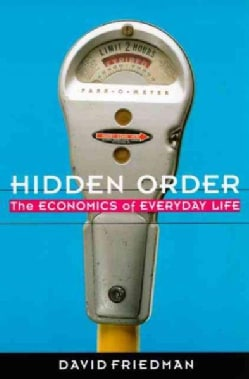 Hidden Order: The Economics of Everyday Life (Paperback)
