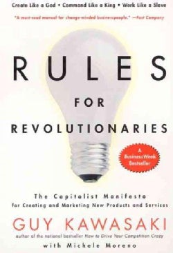 Rules for Revolutionaries: The Capitalist Manifesto for Creating and Marketing New Products and Services (Paperback)